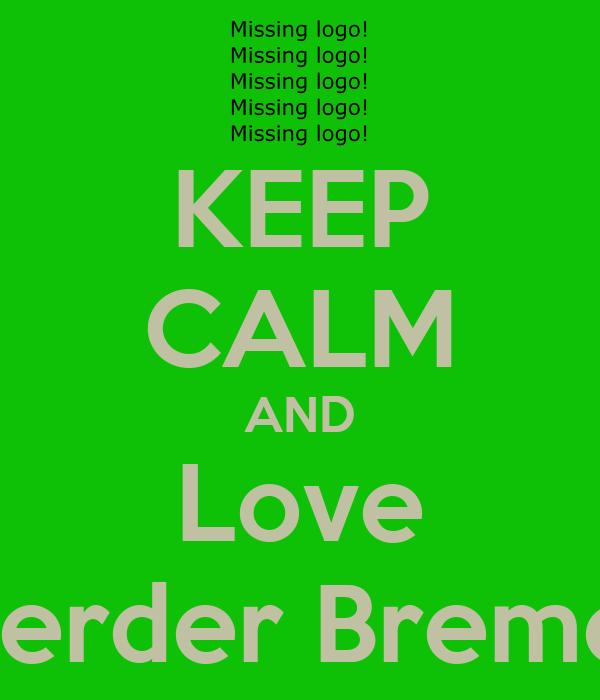 KEEP CALM AND Love Werder Bremen