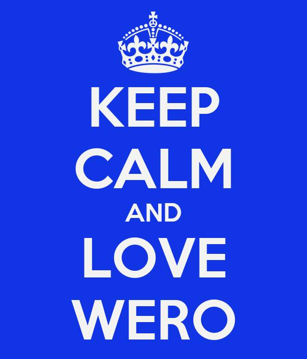 KEEP CALM AND LOVE WERO