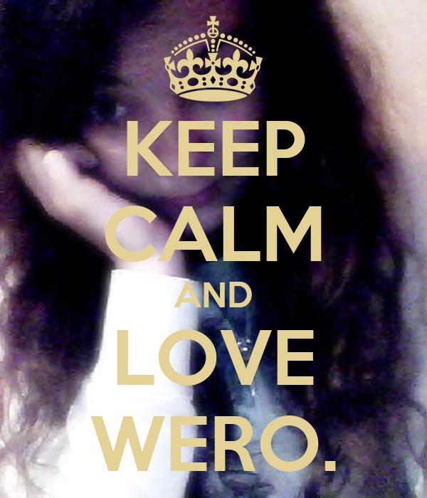 KEEP CALM AND LOVE WERO.