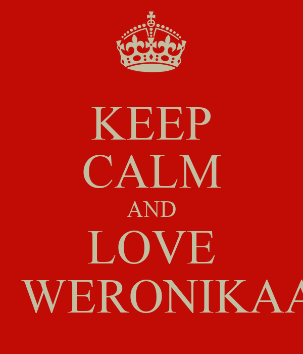 KEEP CALM AND LOVE    WERONIKAA