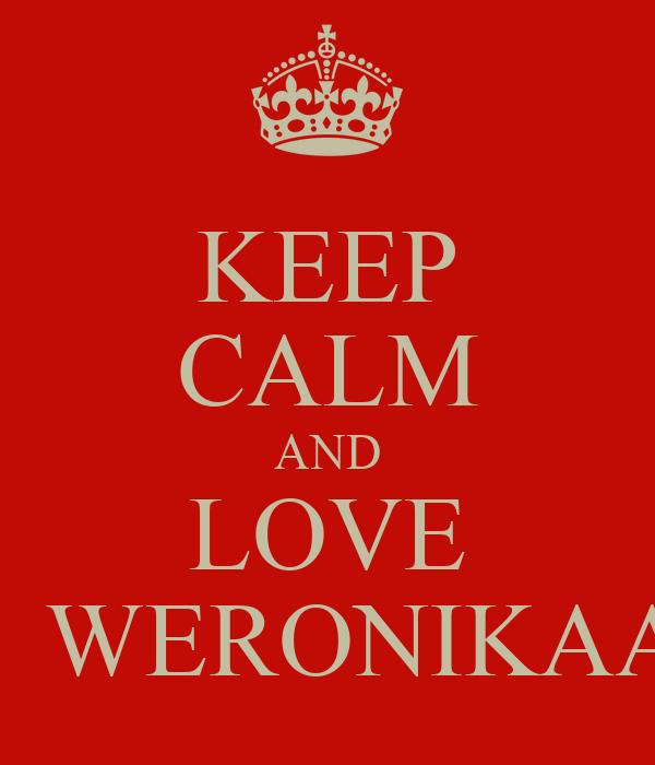 KEEP CALM AND LOVE    WERONIKAA