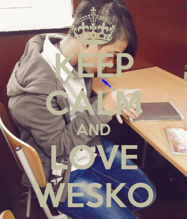KEEP CALM AND LOVE WESKO