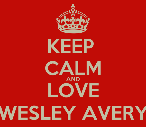 KEEP  CALM AND LOVE WESLEY AVERY