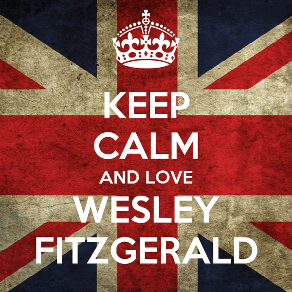 KEEP CALM AND LOVE WESLEY FITZGERALD