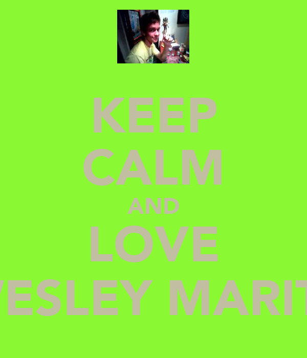 KEEP CALM AND LOVE WESLEY MARITS