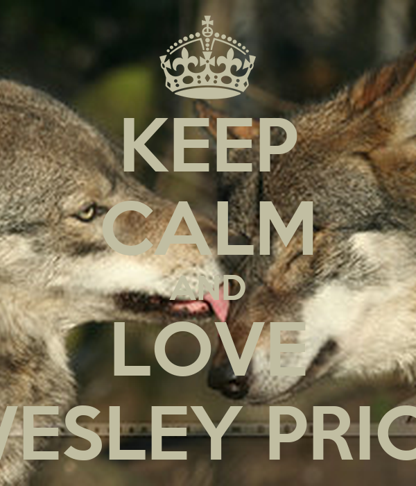 KEEP CALM AND LOVE WESLEY PRICE