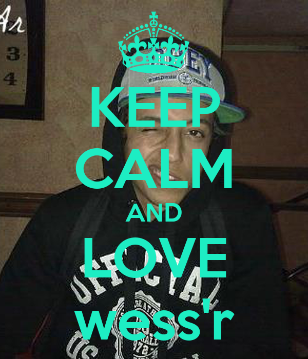KEEP CALM AND LOVE wess'r