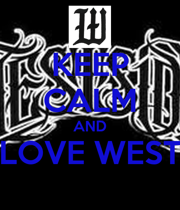 KEEP CALM AND LOVE WEST