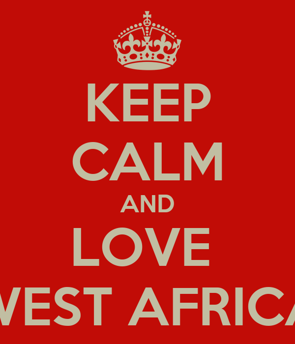 KEEP CALM AND LOVE  WEST AFRICA