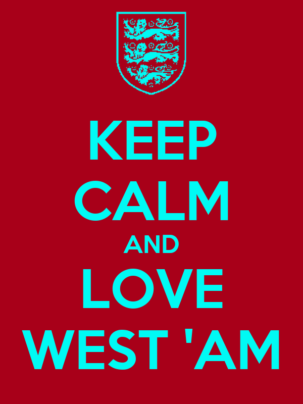 KEEP CALM AND LOVE WEST 'AM