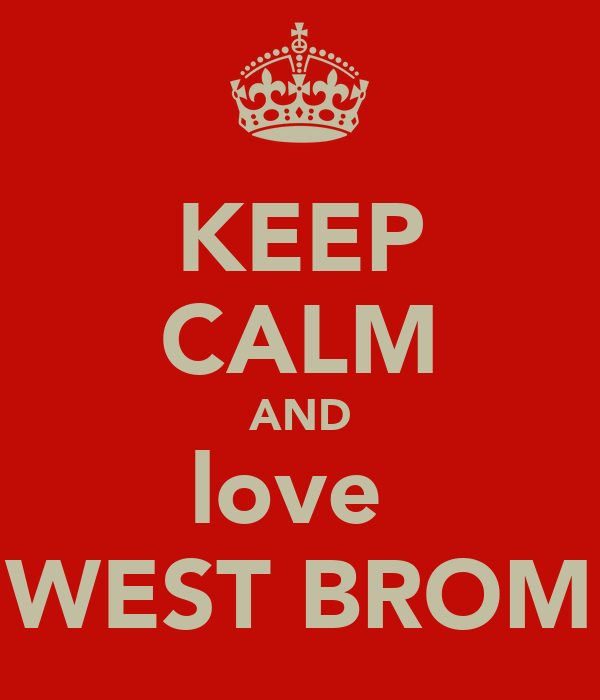 KEEP CALM AND love  WEST BROM