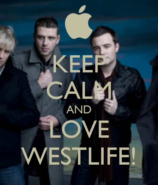 KEEP CALM AND LOVE WESTLIFE!