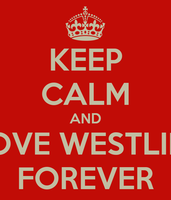 KEEP CALM AND LOVE WESTLIFE FOREVER