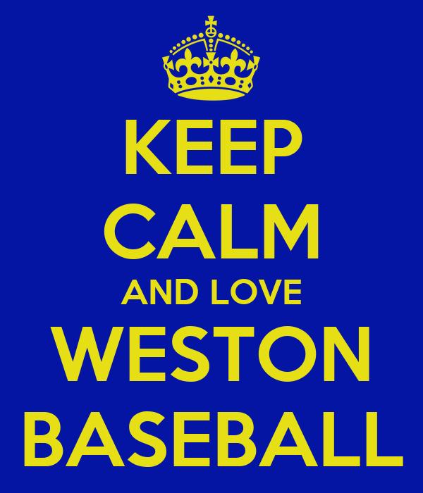 KEEP CALM AND LOVE WESTON BASEBALL