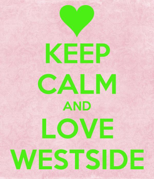 KEEP CALM AND LOVE WESTSIDE