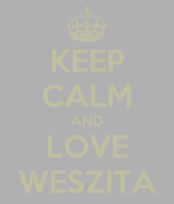 KEEP CALM AND LOVE WESZITA