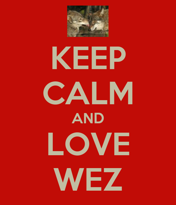KEEP CALM AND LOVE WEZ