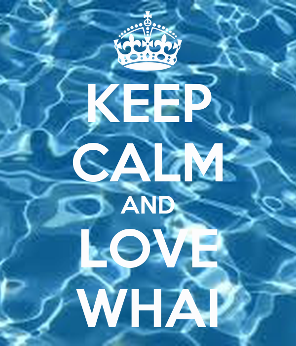 KEEP CALM AND LOVE WHAI