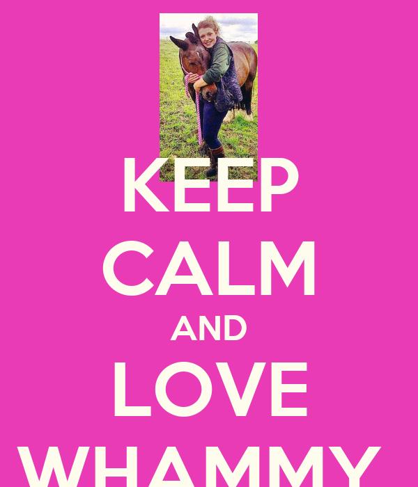 KEEP CALM AND LOVE WHAMMY