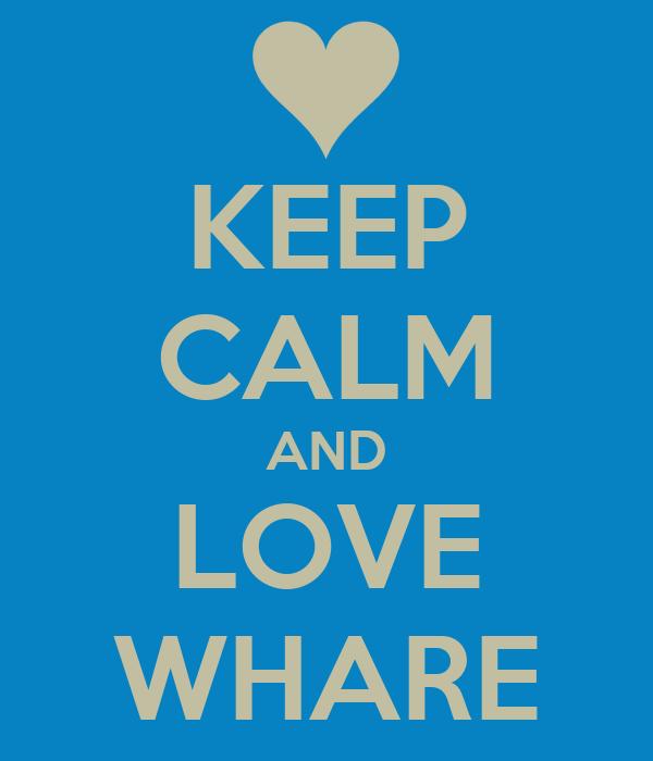 KEEP CALM AND LOVE WHARE