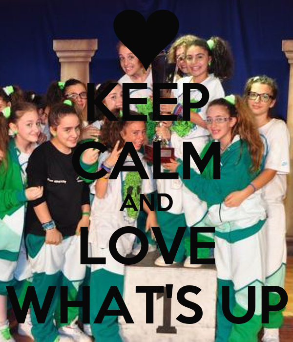 KEEP CALM AND LOVE WHAT'S UP