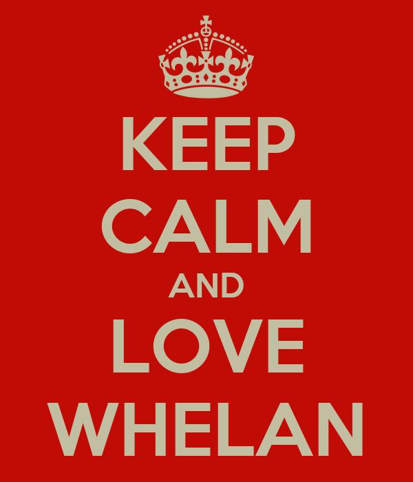 KEEP CALM AND LOVE WHELAN