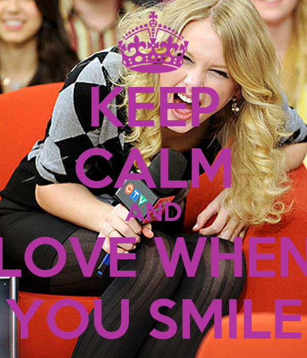 KEEP CALM AND  LOVE WHEN  YOU SMILE