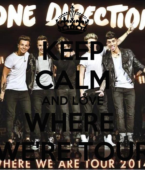 KEEP CALM AND LOVE WHERE  WE'RE TOUR