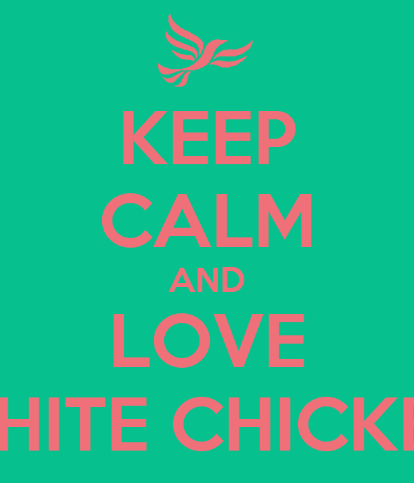 KEEP CALM AND LOVE WHITE CHICKEN