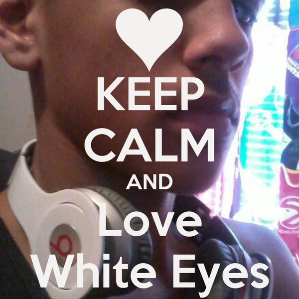KEEP CALM AND Love White Eyes