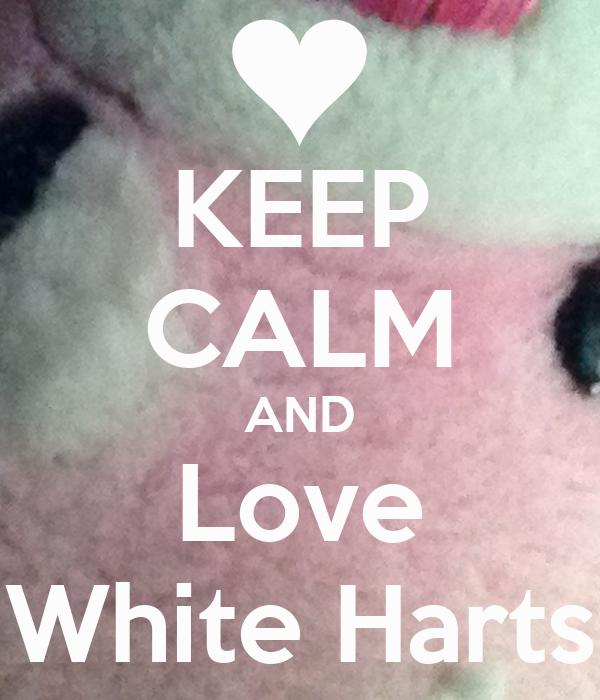 KEEP CALM AND Love White Harts