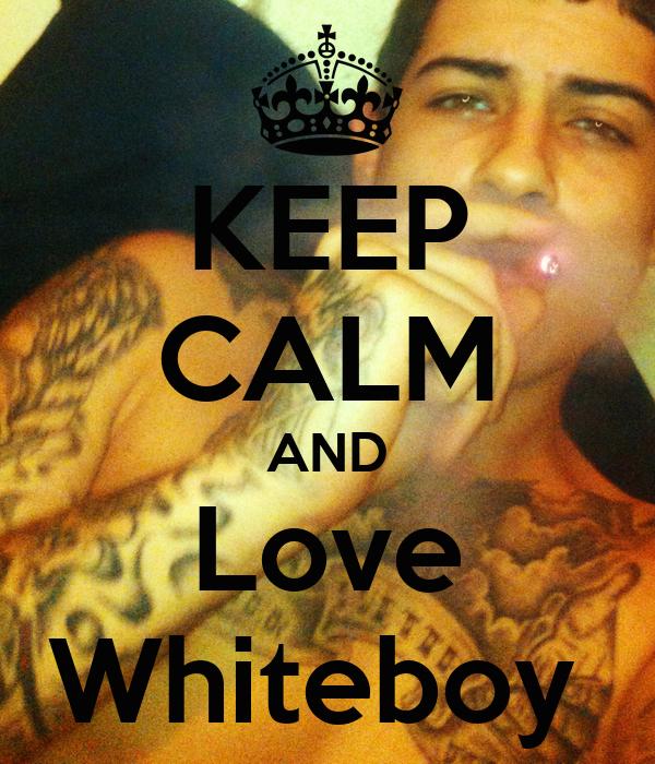 KEEP CALM AND Love Whiteboy