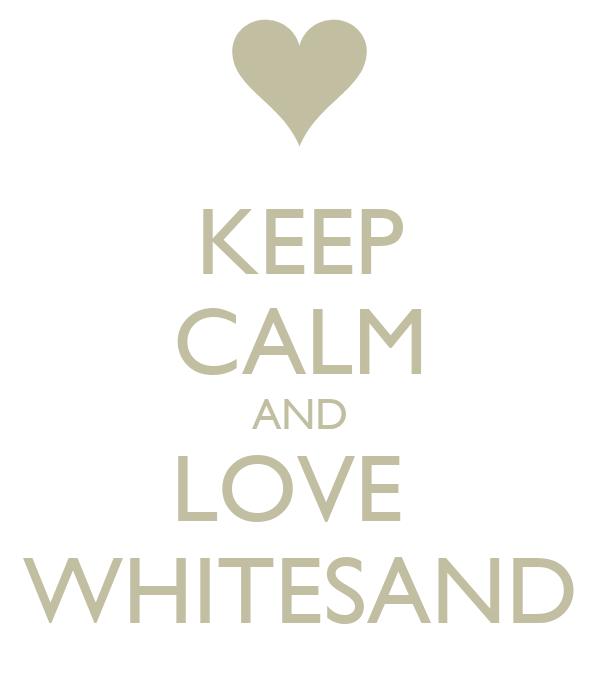 KEEP CALM AND LOVE  WHITESAND