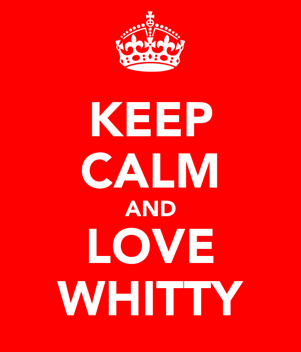 KEEP CALM AND LOVE WHITTY