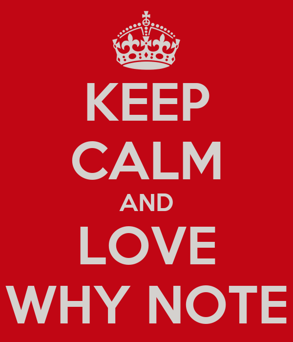 KEEP CALM AND LOVE WHY NOTE