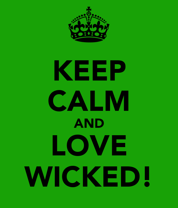 KEEP CALM AND LOVE WICKED!