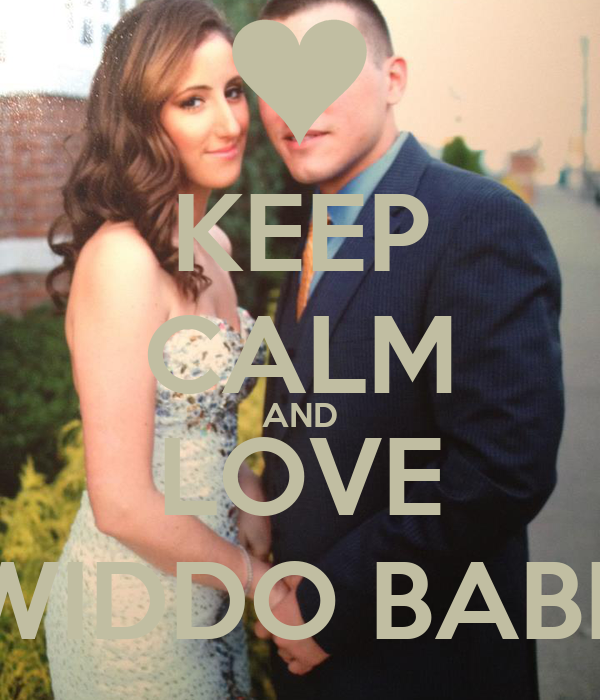 KEEP CALM AND LOVE WIDDO BABE