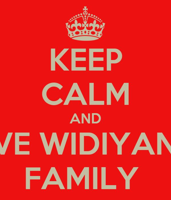 KEEP CALM AND LOVE WIDIYANTI's FAMILY