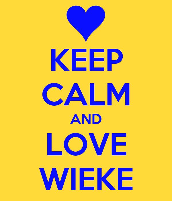 KEEP CALM AND LOVE WIEKE