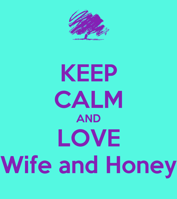 KEEP CALM AND LOVE Wife and Honey