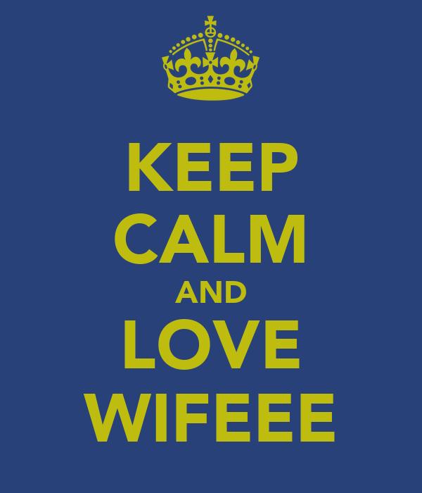KEEP CALM AND LOVE WIFEEE