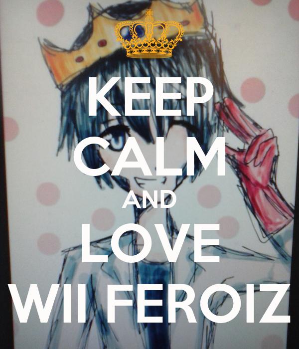KEEP CALM AND LOVE WII FEROIZ