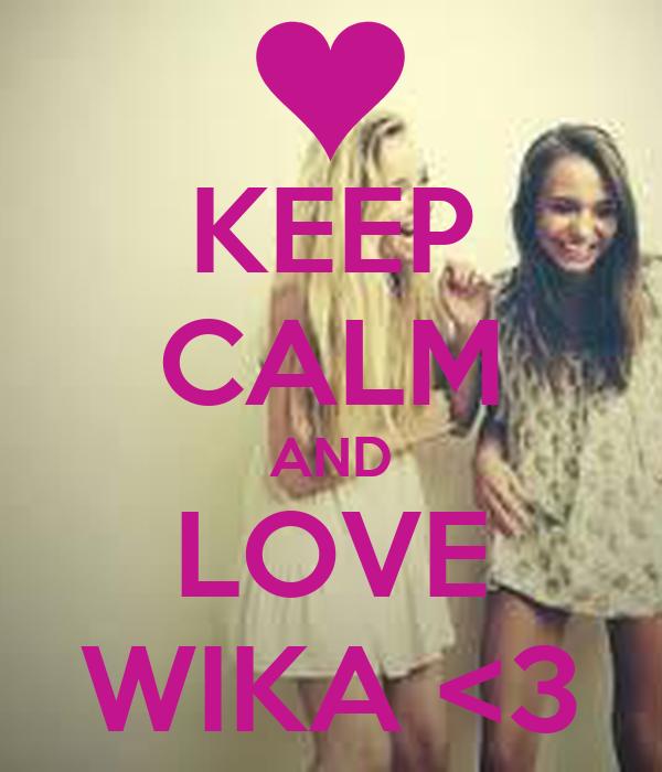 KEEP CALM AND LOVE WIKA <3