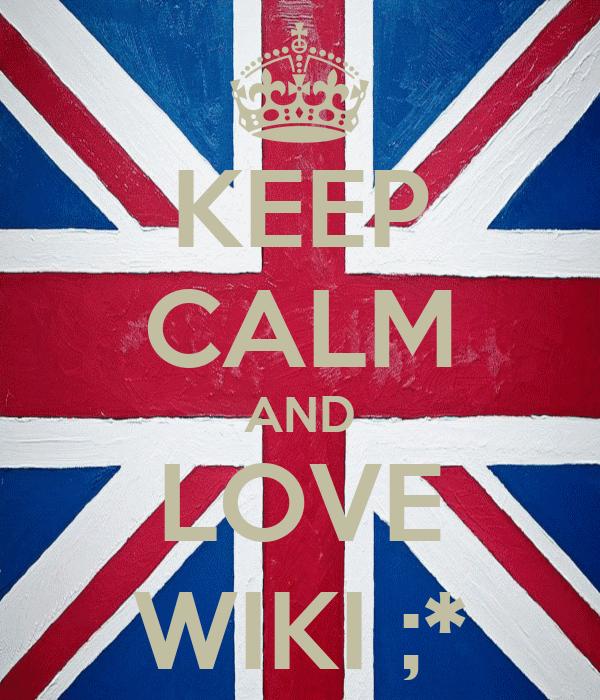 KEEP CALM AND LOVE WIKI ;*