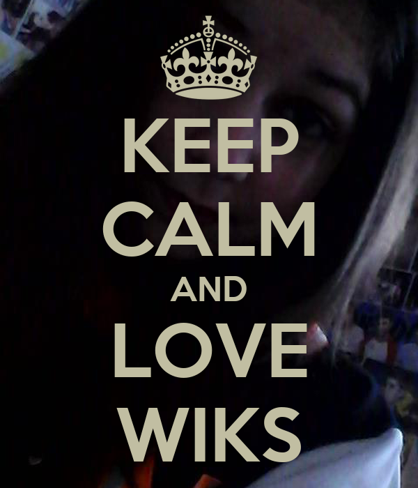 KEEP CALM AND LOVE WIKS