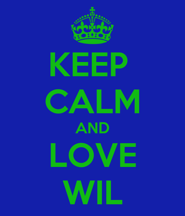 KEEP  CALM AND LOVE WIL