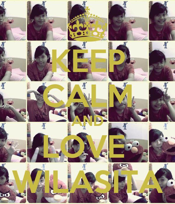 KEEP CALM AND LOVE  WILASITA