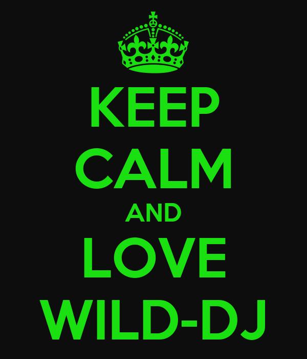 KEEP CALM AND LOVE WILD-DJ