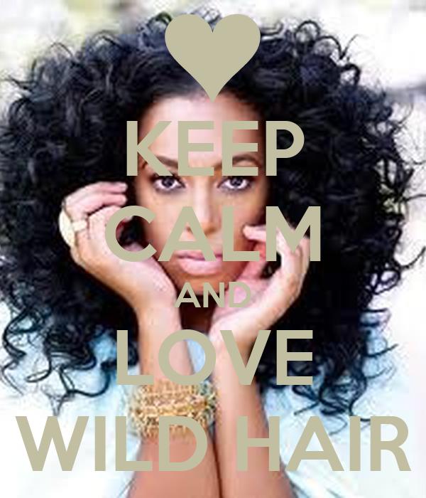 KEEP CALM AND LOVE WILD HAIR
