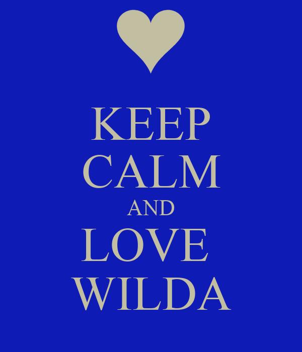 KEEP CALM AND LOVE  WILDA